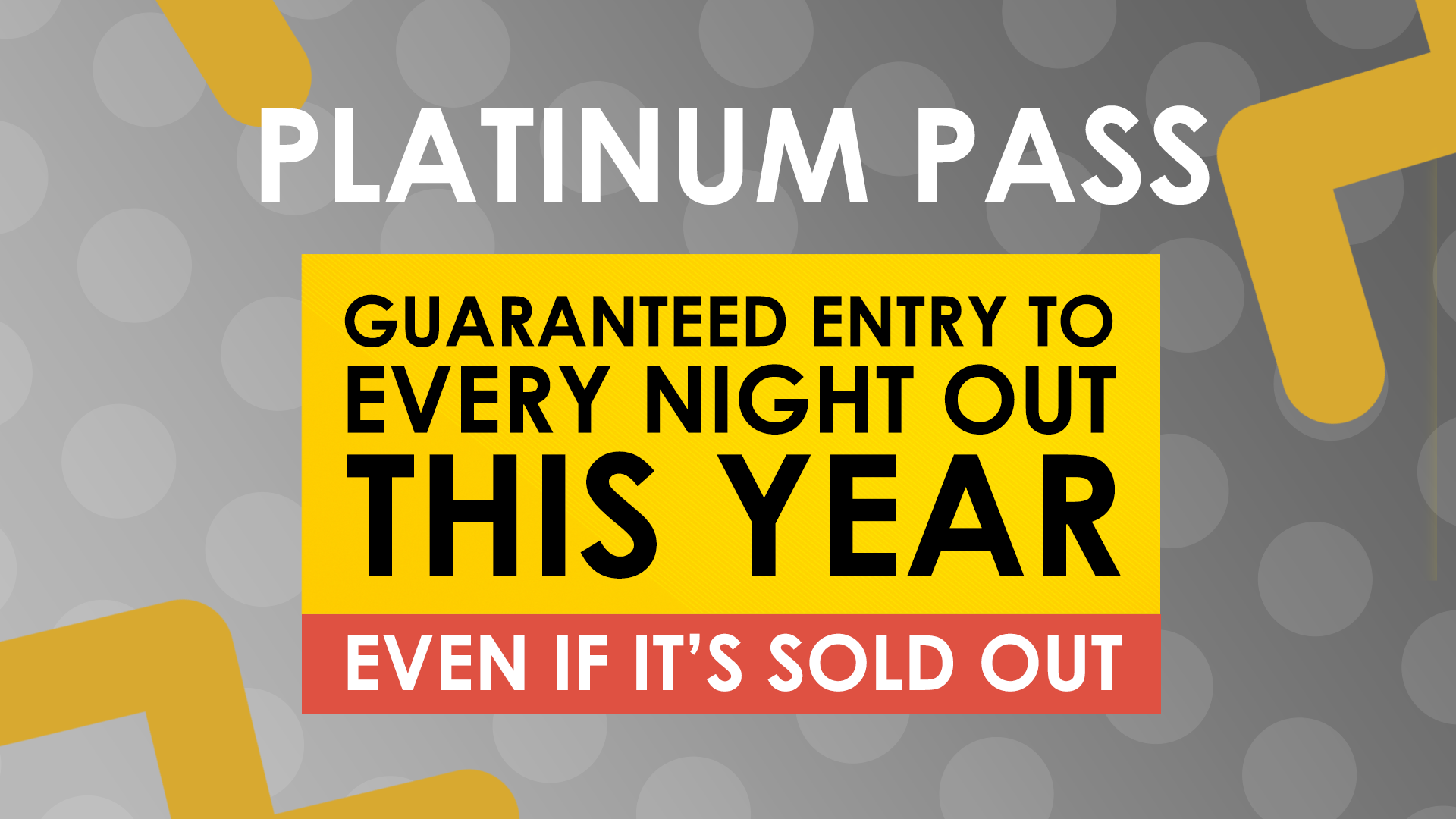 Grab a Platinum Pass - LIMITED NUMBER REMAINING